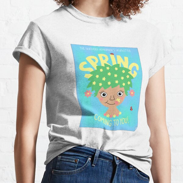 Spring is coming to you! Classic T-Shirt