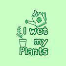 I WET MY PLANTS by jazzydevil