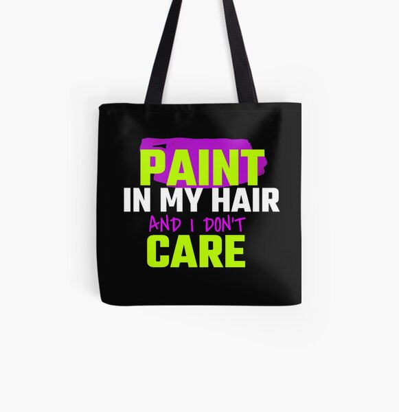 Paint In My Hair And I Don't Care All Over Print Tote Bag