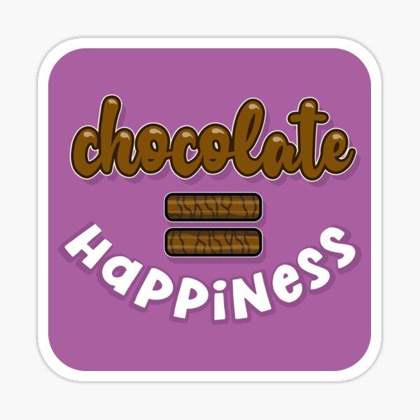 Chocolate = (equals) Happiness Sticker