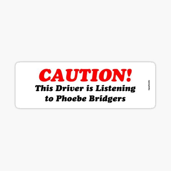 Caution! This Driver is Listening to Phoebe Bridgers - Bumper Sticker Sticker