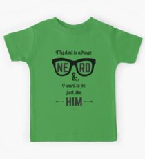 My Dad is a Huge Nerd & I Want to Be Just Like Him Kids Tee