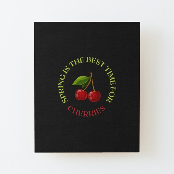 Spring Is The Best Time For Cherries Wood Mounted Print