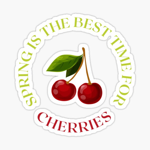 Spring Is The Best Time For Cherries Sticker