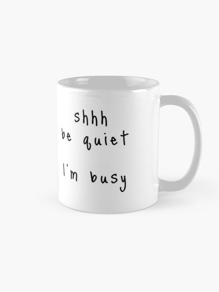 Alternate view of shhh be quiet I'm busy v1 - BLACK font Mug