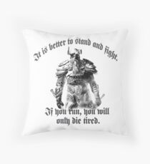 It's better to stand and fight. ... Throw Pillow