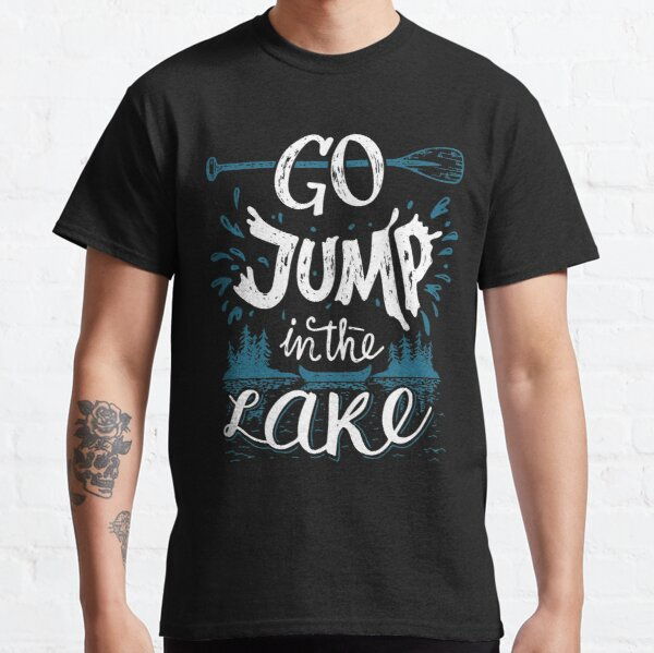 Go Jump In the Lake in white color Classic T-Shirt