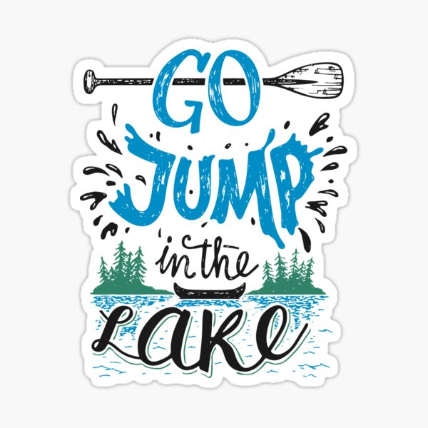 Go Jump In the Lake in white color Sticker