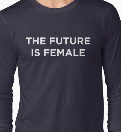 The Future is Female Long Sleeve T-Shirt