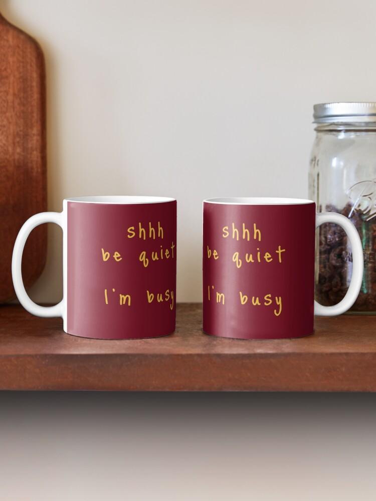 Alternate view of shhh be quiet I'm busy v1 - GOLD font Mug