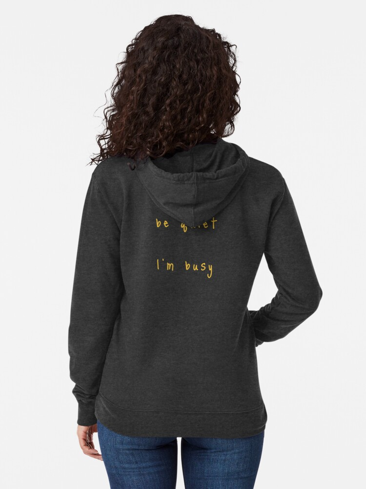 Alternate view of shhh be quiet I'm busy v1 - GOLD font Lightweight Hoodie