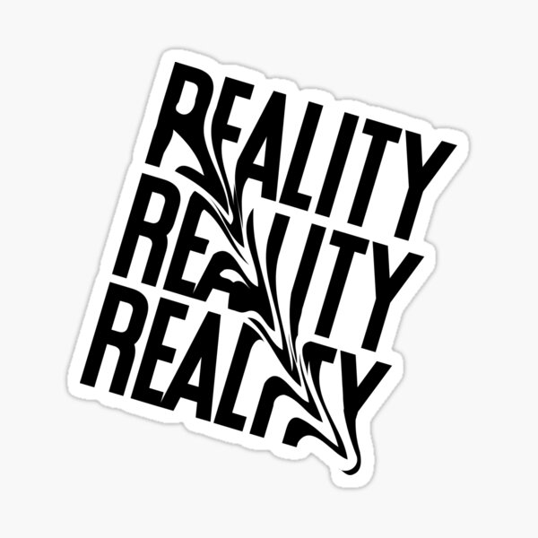 Reality Reality Reality - Distorted type - Typography - Warped text - Reality Style Sticker