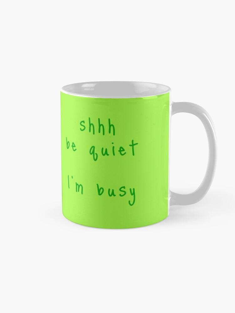 Alternate view of shhh be quiet I'm busy v1 - GREEN font Mug
