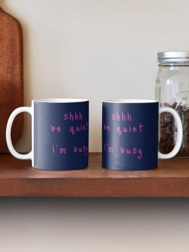 Alternate view of shhh be quiet I'm busy v1 - HOT PINK font Mug