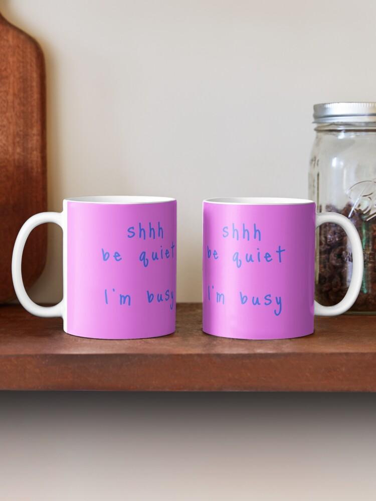 Alternate view of shhh be quiet I'm busy v1 - LIGHT BLUE font Mug