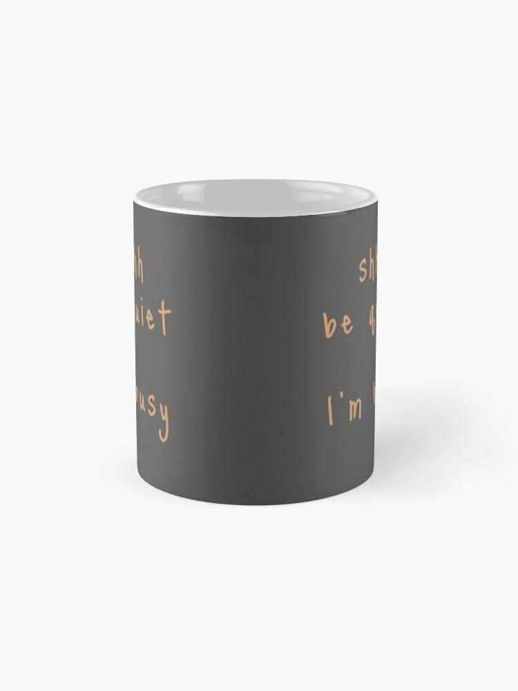 Alternate view of shhh be quiet I'm busy v1 - ORANGE font Mug