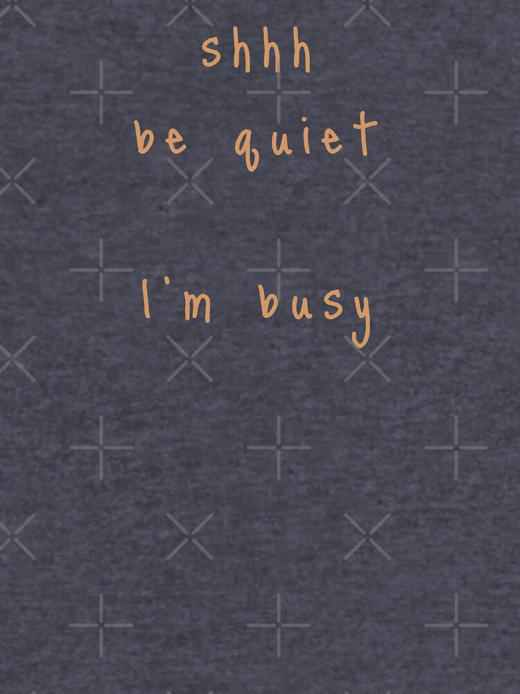 shhh be quiet I'm busy v1 - ORANGE font by ahmadwehbeMerch