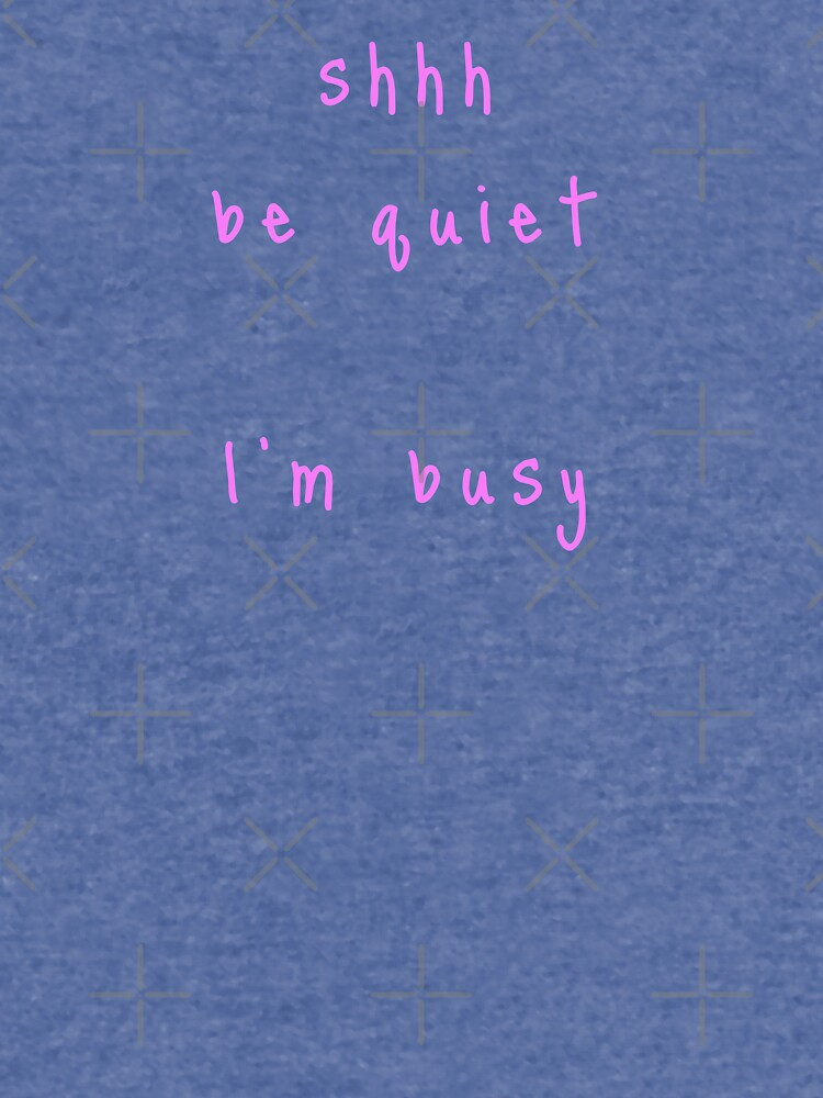 shhh be quiet I'm busy v1 - PINK font by ahmadwehbeMerch