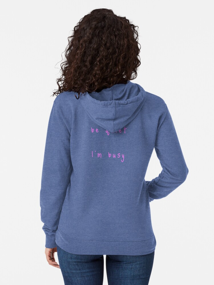 Alternate view of shhh be quiet I'm busy v1 - PINK font Lightweight Hoodie