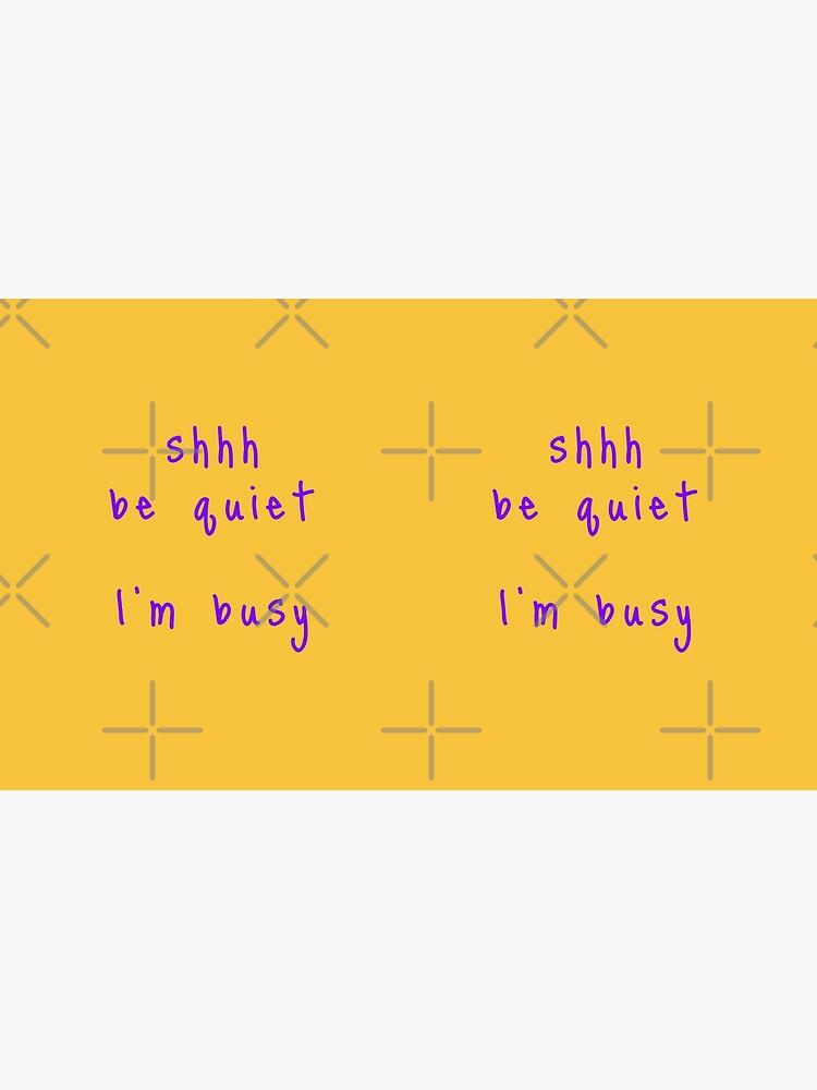 shhh be quiet I'm busy v1 - PURPLE font by ahmadwehbeMerch