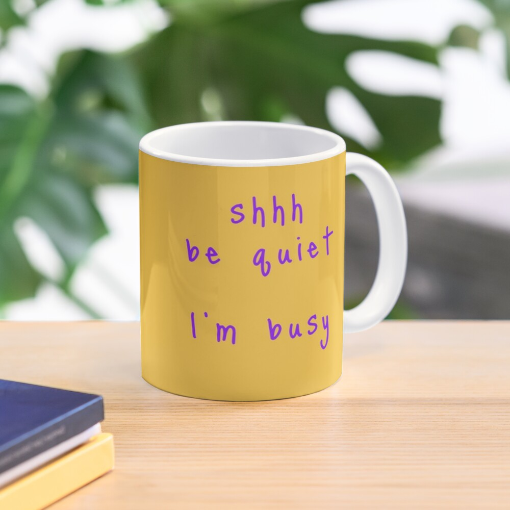 shhh be quiet I'm busy v1 - PURPLE font Mug
