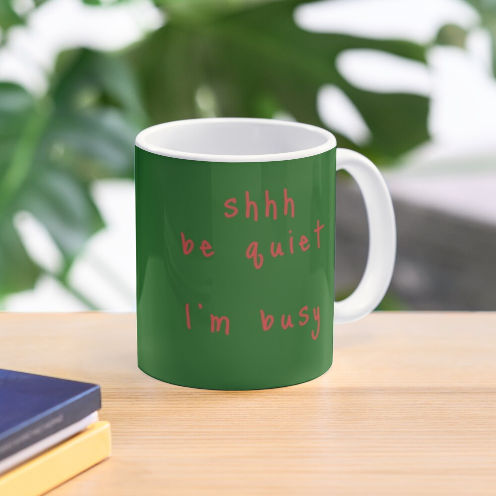 shhh be quiet I'm busy v1 - RED font Mug