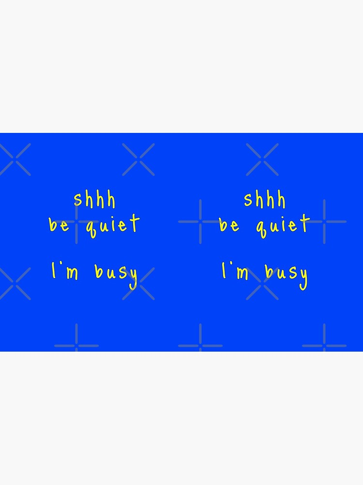 shhh be quiet I'm busy v1 - YELLOW font by ahmadwehbeMerch