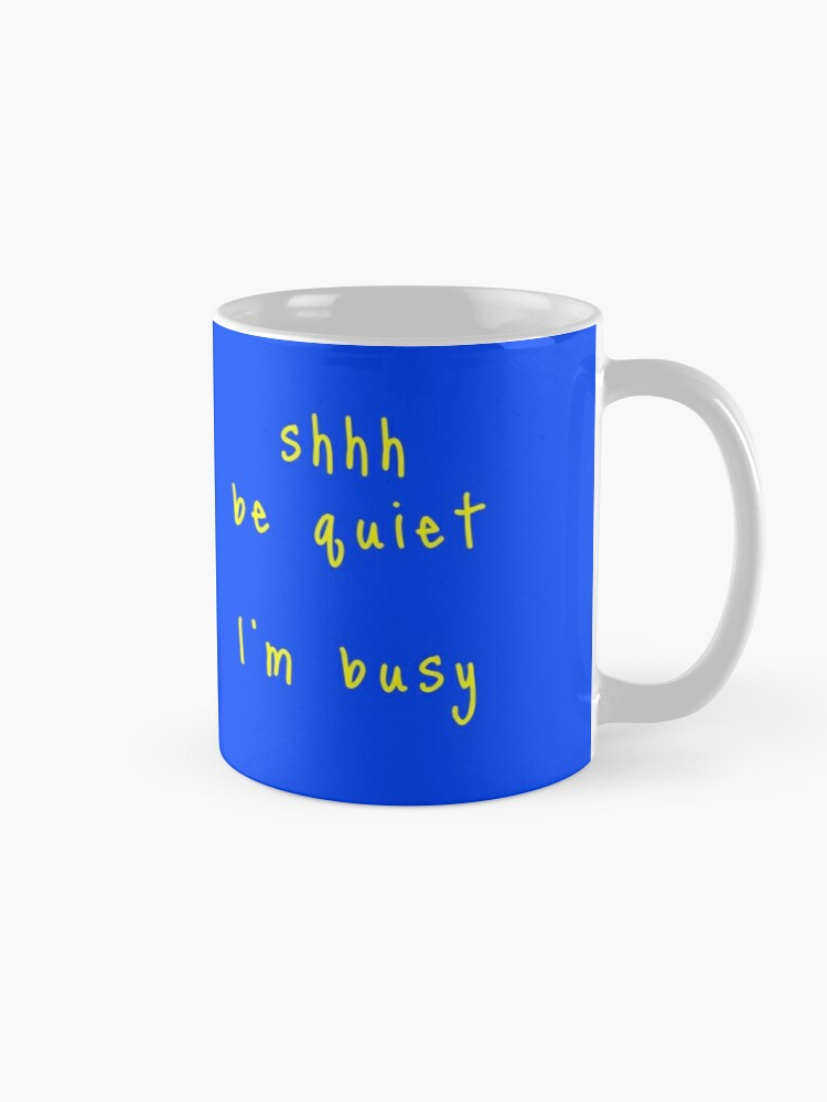 Alternate view of shhh be quiet I'm busy v1 - YELLOW font Mug
