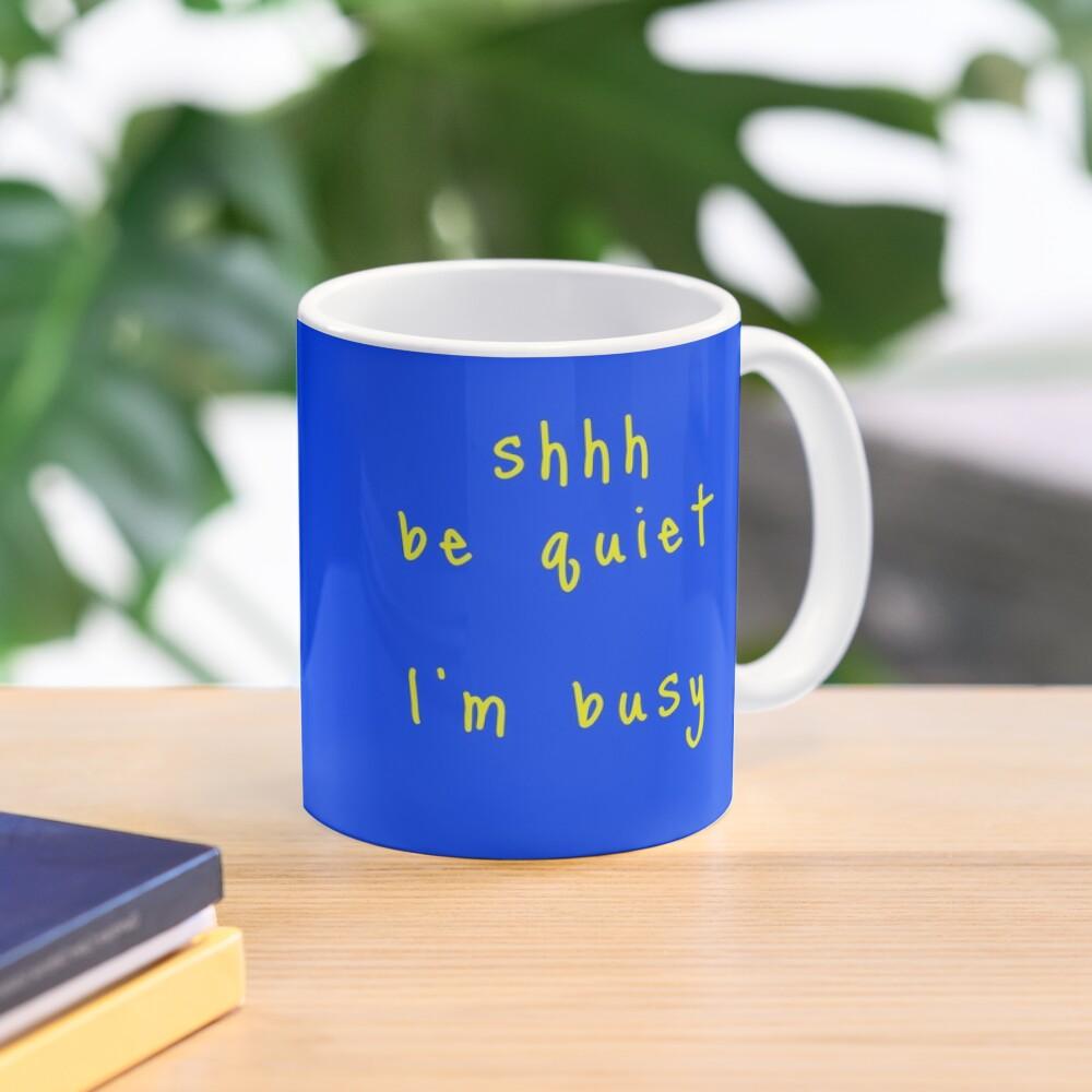 shhh be quiet I'm busy v1 - YELLOW font Mug