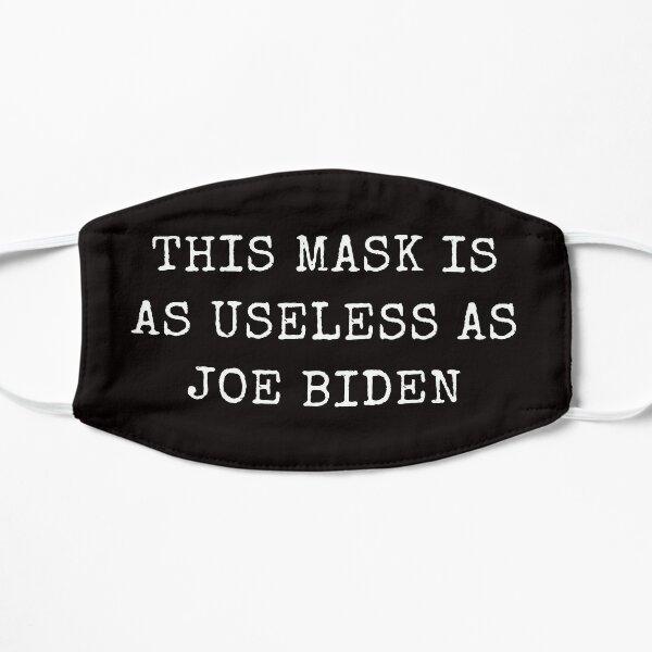This Mask Is As Useless As Joe Biden Face Mask, Anti Biden Flat Mask