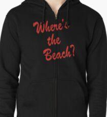 Where's the Beach Zipped Hoodie
