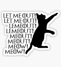 Let me out...Lemeout...Meout...Meow Sticker