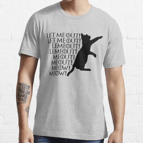 Let me out...Lemeout...Meout...Meow Essential T-Shirt