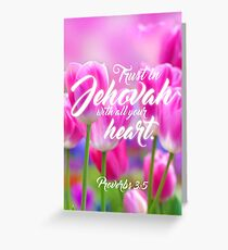 Trust in Jehovah with all your heart. Proverbs 3:5 Greeting Card