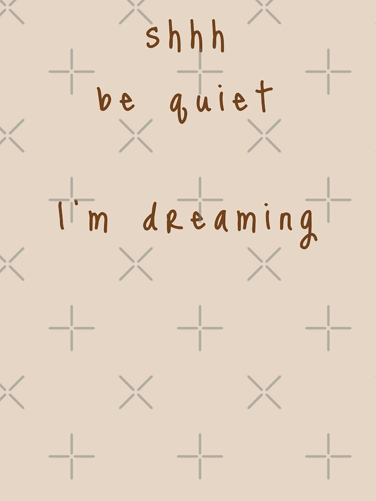 shhh be quiet I'm dreaming v1 - BROWN font by ahmadwehbeMerch