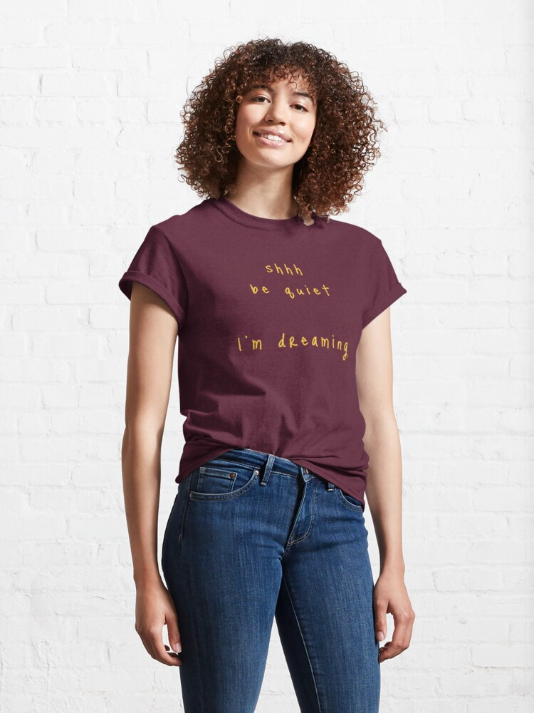 Alternate view of shhh be quiet I'm dreaming v1 - GOLD font Classic T-Shirt