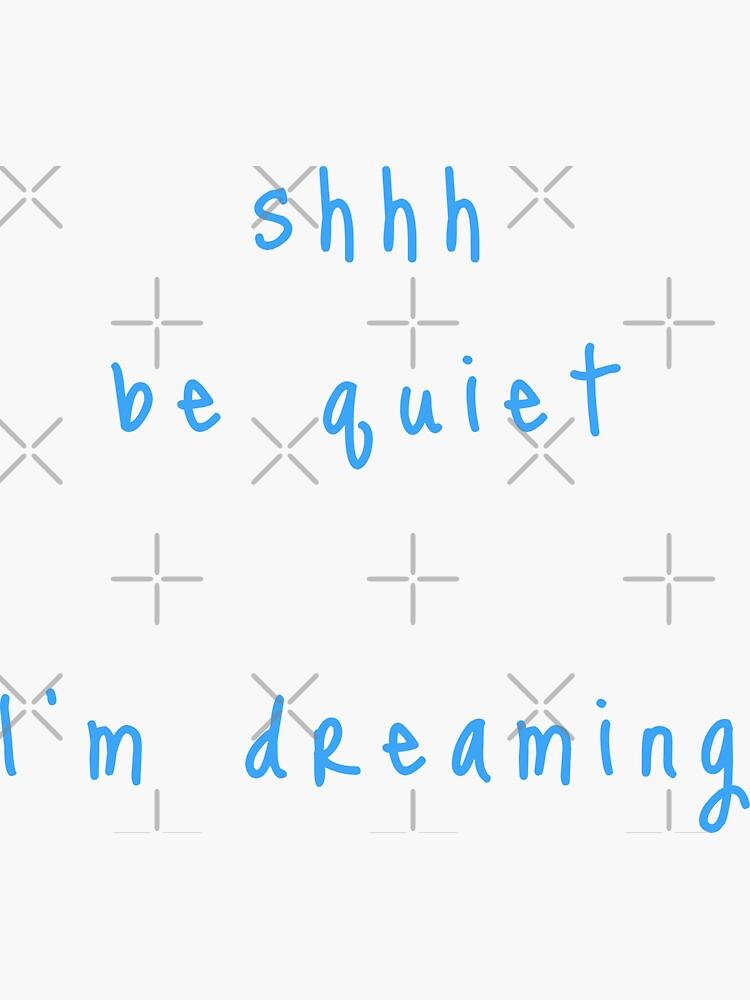 shhh be quiet I'm dreaming v1 - LIGHT BLUE font by ahmadwehbeMerch