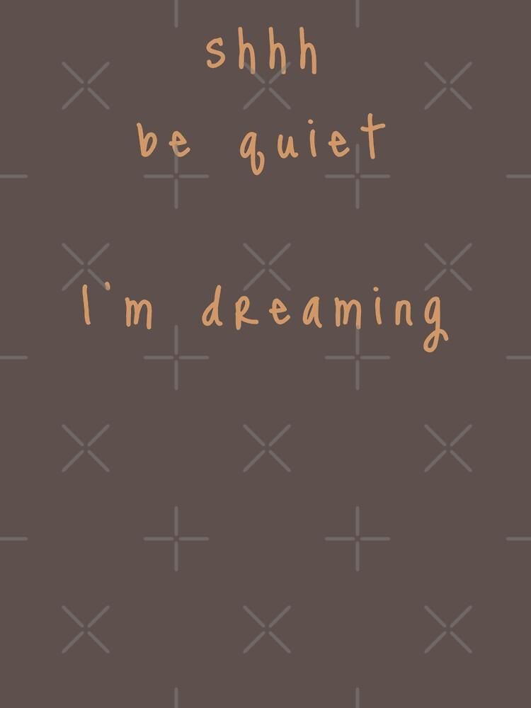 shhh be quiet I'm dreaming v1 - ORANGE font by ahmadwehbeMerch