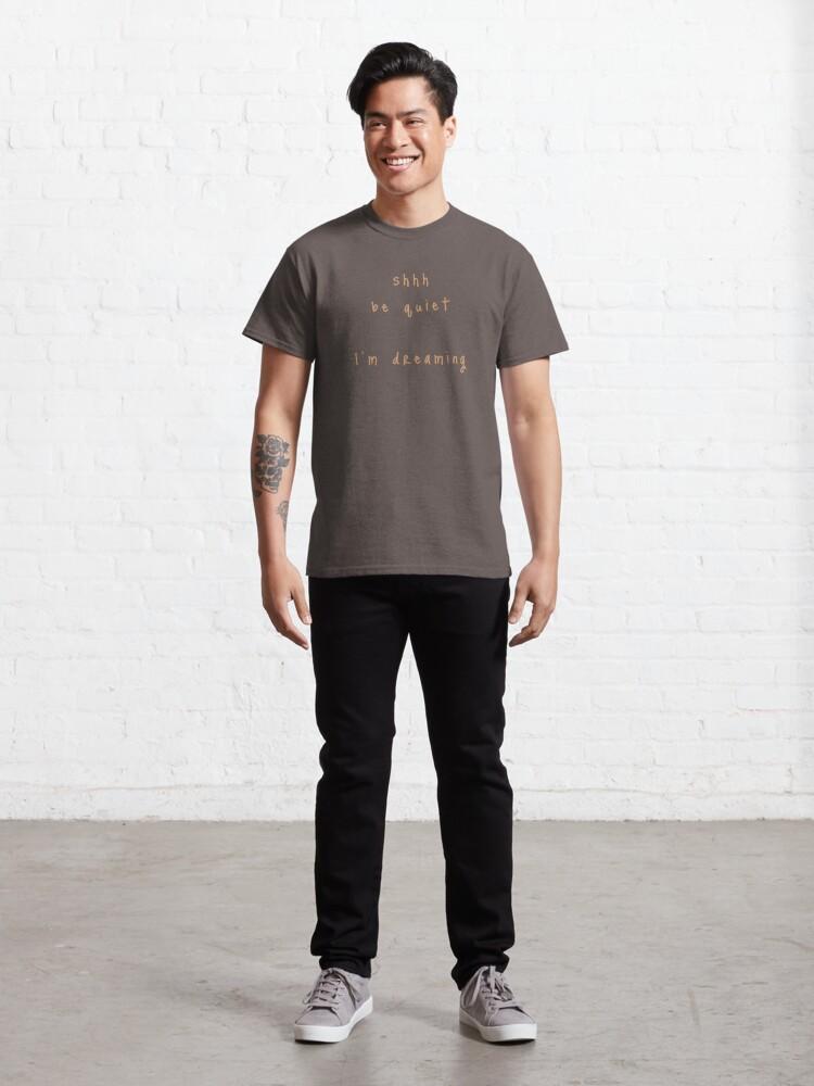 Alternate view of shhh be quiet I'm dreaming v1 - ORANGE font Classic T-Shirt