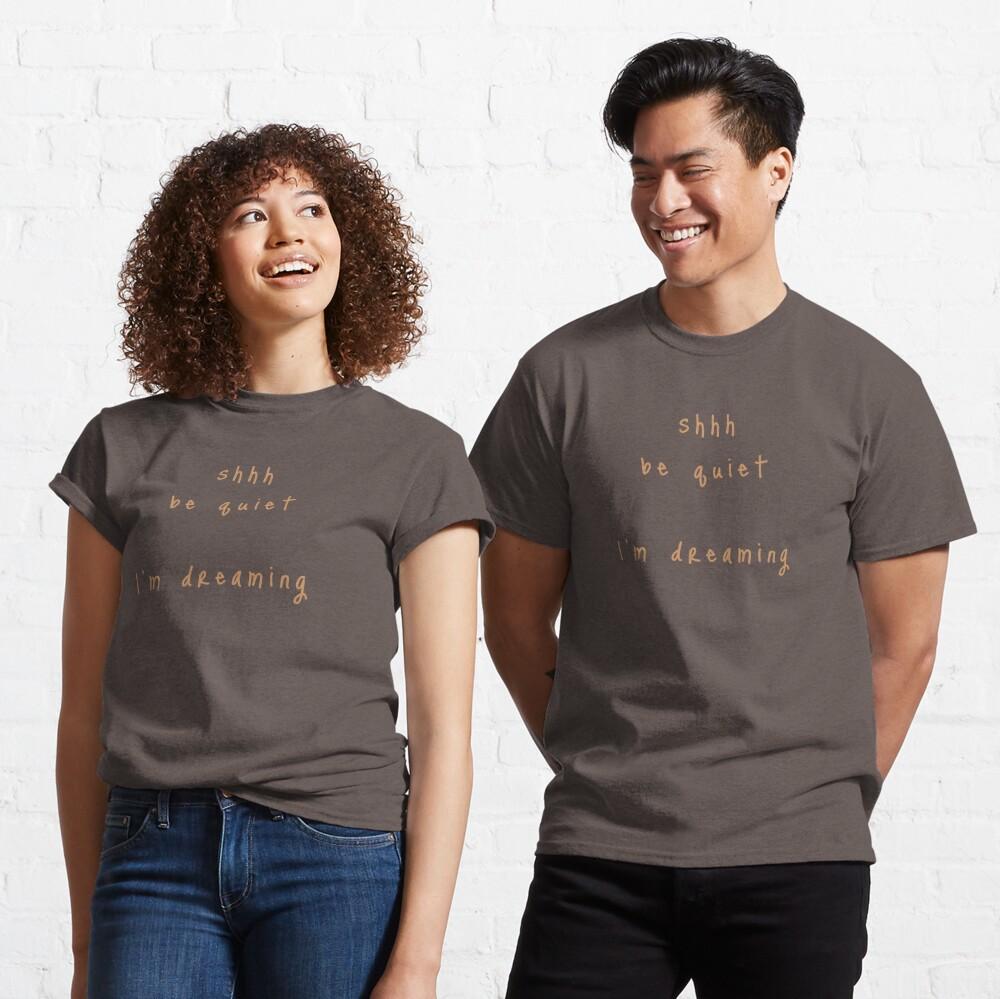 shhh be quiet I'm dreaming v1 - ORANGE font Classic T-Shirt