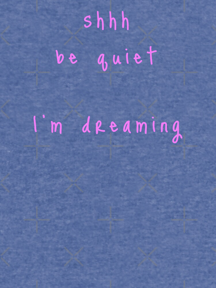 shhh be quiet I'm dreaming v1 - PINK font by ahmadwehbeMerch
