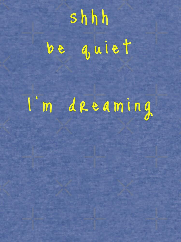 shhh be quiet I'm dreaming v1 - YELLOW font by ahmadwehbeMerch