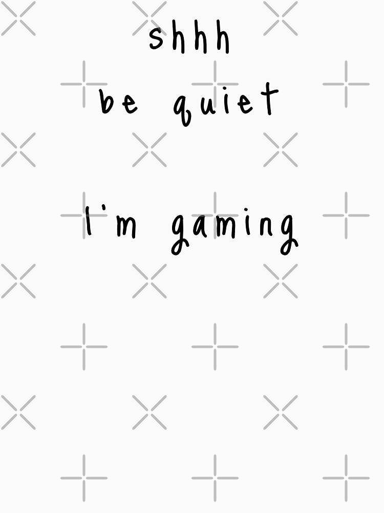 shhh be quiet I'm gaming v1 - BLACK font by ahmadwehbeMerch