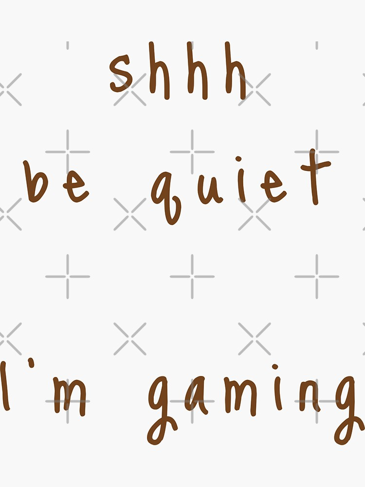 shhh be quiet I'm gaming v1 - BROWN font by ahmadwehbeMerch
