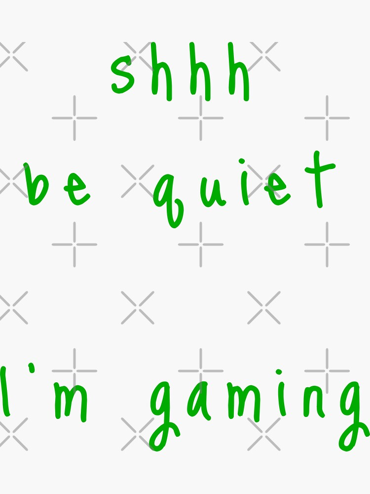 shhh be quiet I'm gaming v1 - GREEN font by ahmadwehbeMerch
