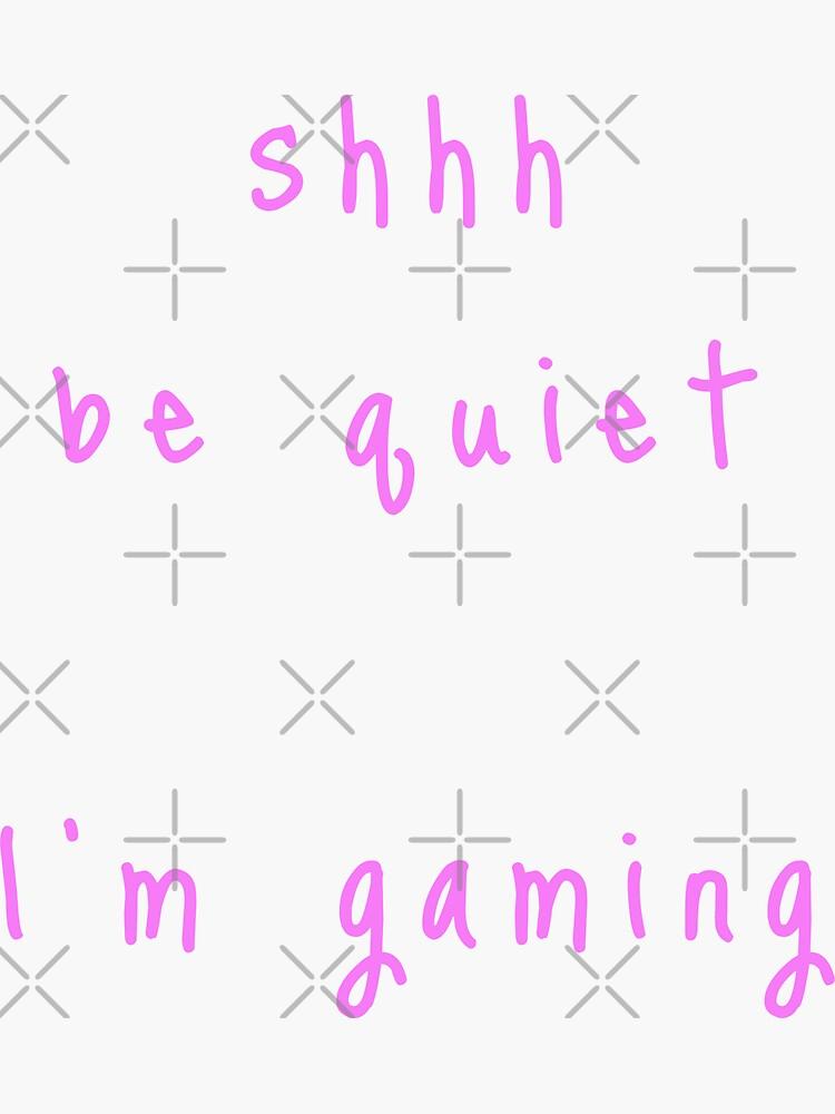 shhh be quiet I'm gaming v1 - PINK font by ahmadwehbeMerch