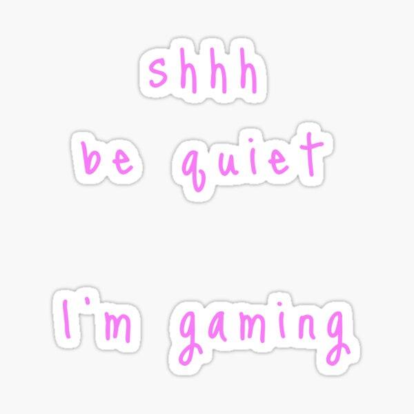 shhh be quiet I'm gaming v1 - PINK font Sticker
