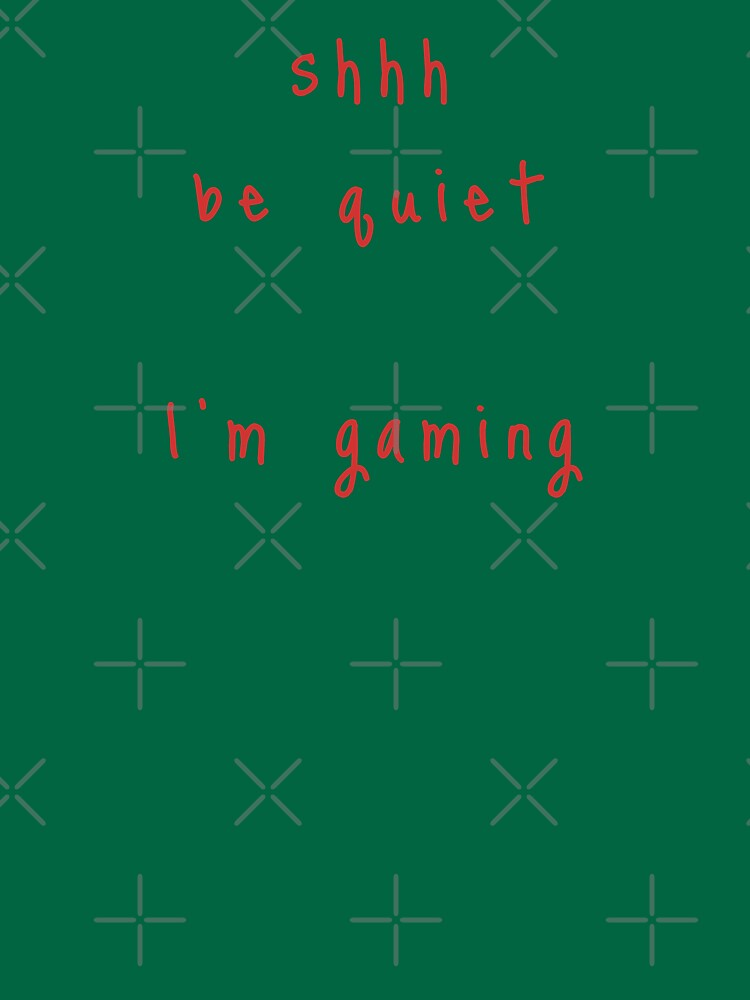 shhh be quiet I'm gaming v1 - RED font by ahmadwehbeMerch