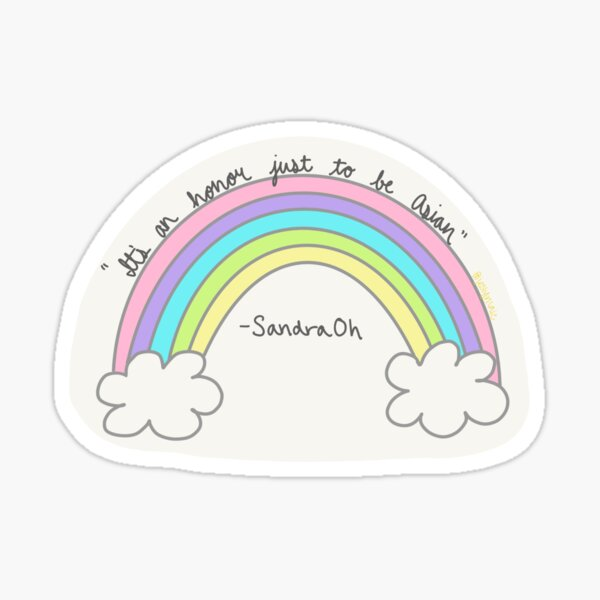 """""""It's An Honor Just To Be Asian"""" - Sandra Oh, Rainbow Sticker"""