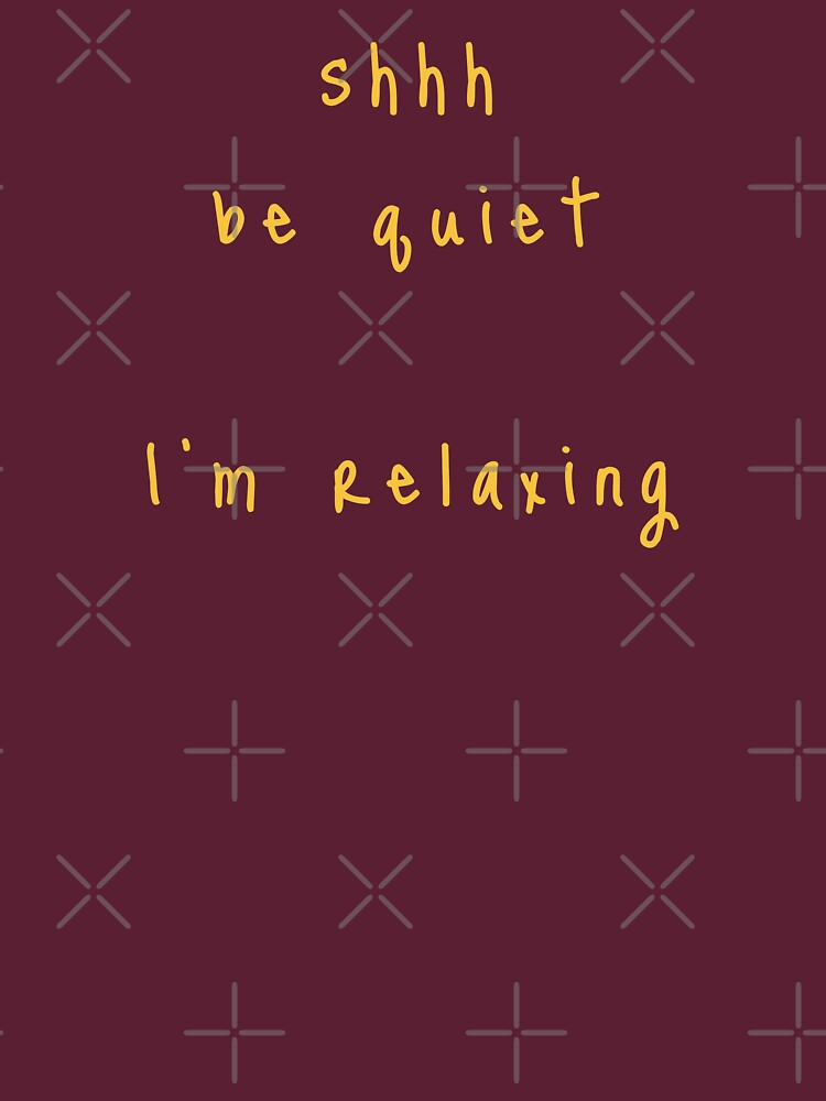 shhh be quiet I'm relaxing v1 - GOLD font by ahmadwehbeMerch